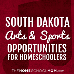 South Dakota Arts & Sports Opportunities for Homeschoolers