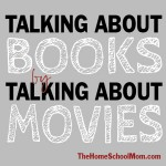 TheHomeSchoolMom: Talking About Books By Talking About Movies
