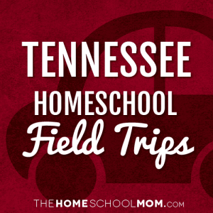 Tennessee Homeschool Field Trips