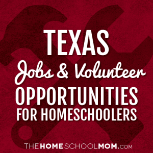 Texas Jobs & Volunteer Opportunities for Homeschoolers