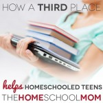 "TheHomeSchoolMom Blog: How a ""third place"" can help homeschooled teens"