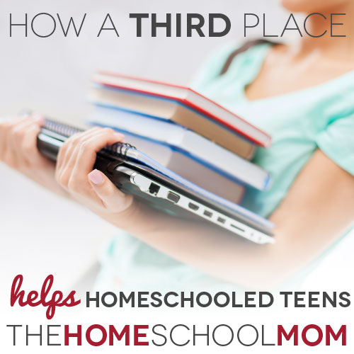 Homeschooling Teens: Finding a Third Place