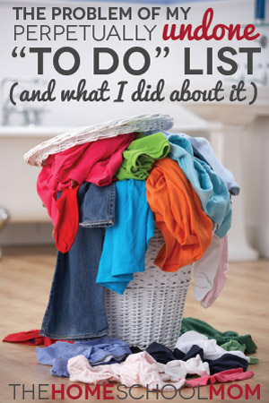 """TheHomeSchoolMom Blog: The Problem Of My Perpetually Undone """"To Do"""" List (and What I Did About It)"""