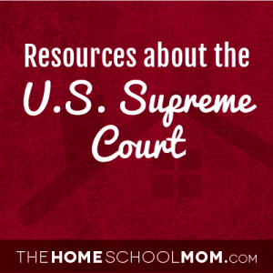 Homeschool resources about the US Supreme Court
