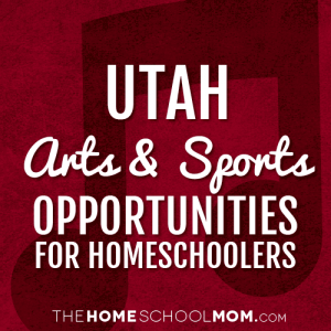 Utah Arts & Sports Opportunities for Homeschoolers
