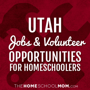 Utah Jobs & Volunteer Opportunities for Homeschoolers