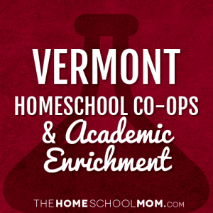 Vermont Homeschool Co-Ops & Academic Enrichment