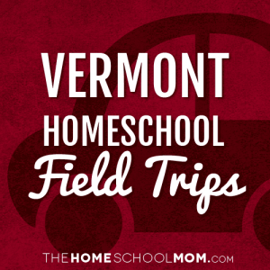 Vermont Homeschool Field Trips