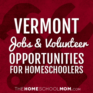 Vermont Jobs & Volunteer Opportunities for Homeschoolers