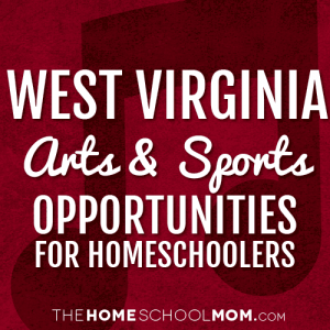 West Virginia Arts & Sports Opportunities for Homeschoolers