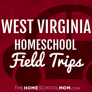 West Virginia Homeschool Field Trips