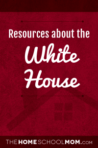 Homeschool resources about the White House