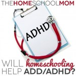 Will homeschooling help ADD/ADHD?