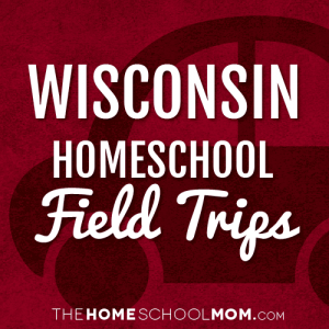 Wisconsin Homeschool Field Trips
