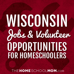 Wisconsin Jobs & Volunteer Opportunities for Homeschoolers