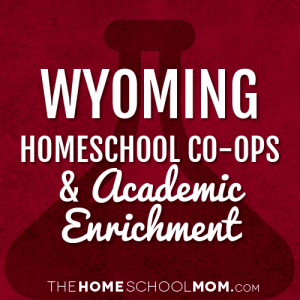 Wyoming Homeschool Co-Ops & Academic Enrichment
