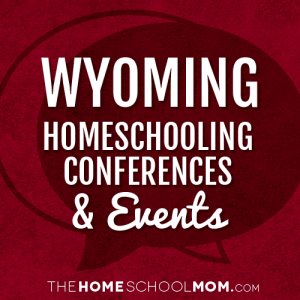 Wyoming Homeschooling Conferences & Events