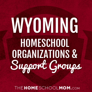 Wyoming Homeschool Organizations & Support Groups